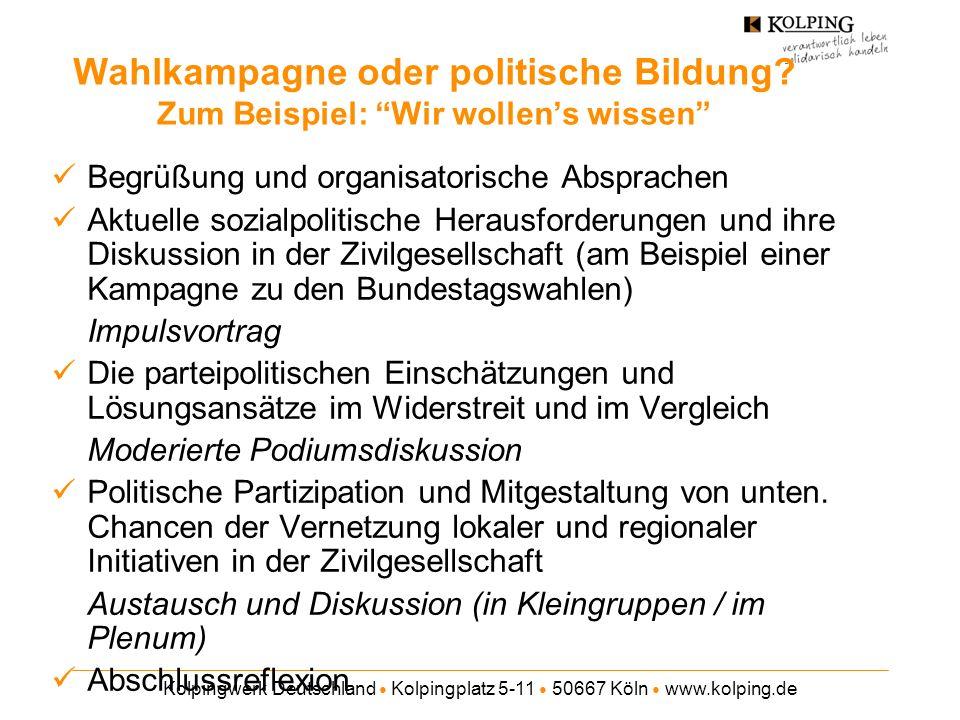 Kolpingwerk Deutschland Kolpingplatz 5-11 50667 Köln www.kolping.de Wahlkampagne oder politische Bildung? Zum Beispiel: Wir wollens wissen Begrüßung u