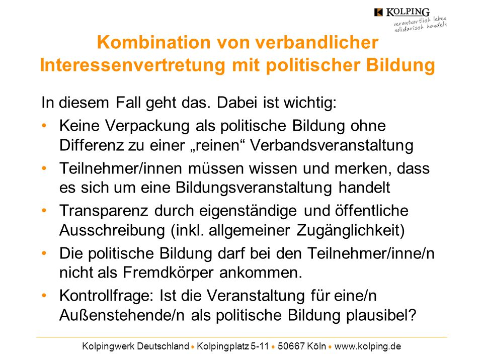 Kolpingwerk Deutschland Kolpingplatz 5-11 50667 Köln www.kolping.de Kombination von verbandlicher Interessenvertretung mit politischer Bildung In dies
