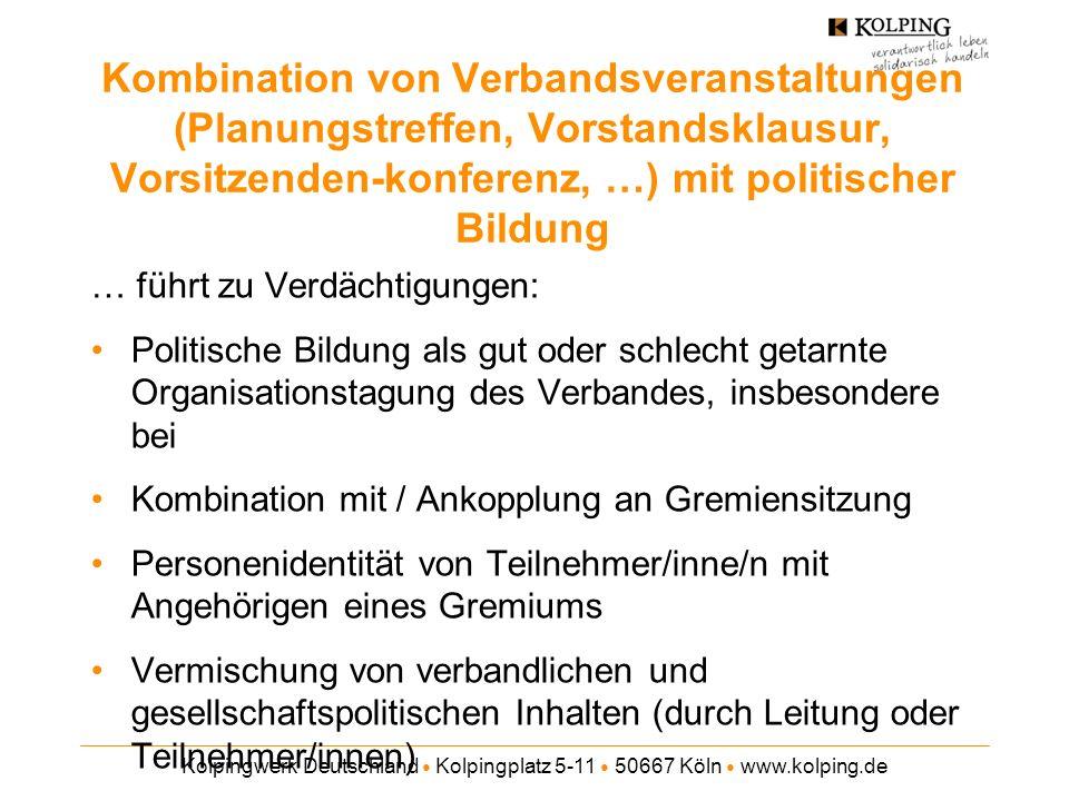 Kolpingwerk Deutschland Kolpingplatz 5-11 50667 Köln www.kolping.de Kombination von verbandlichen Interessen mit politischer Bildung Drangsalierung gesellschaftlich wertvoller Verbandsarbeit.