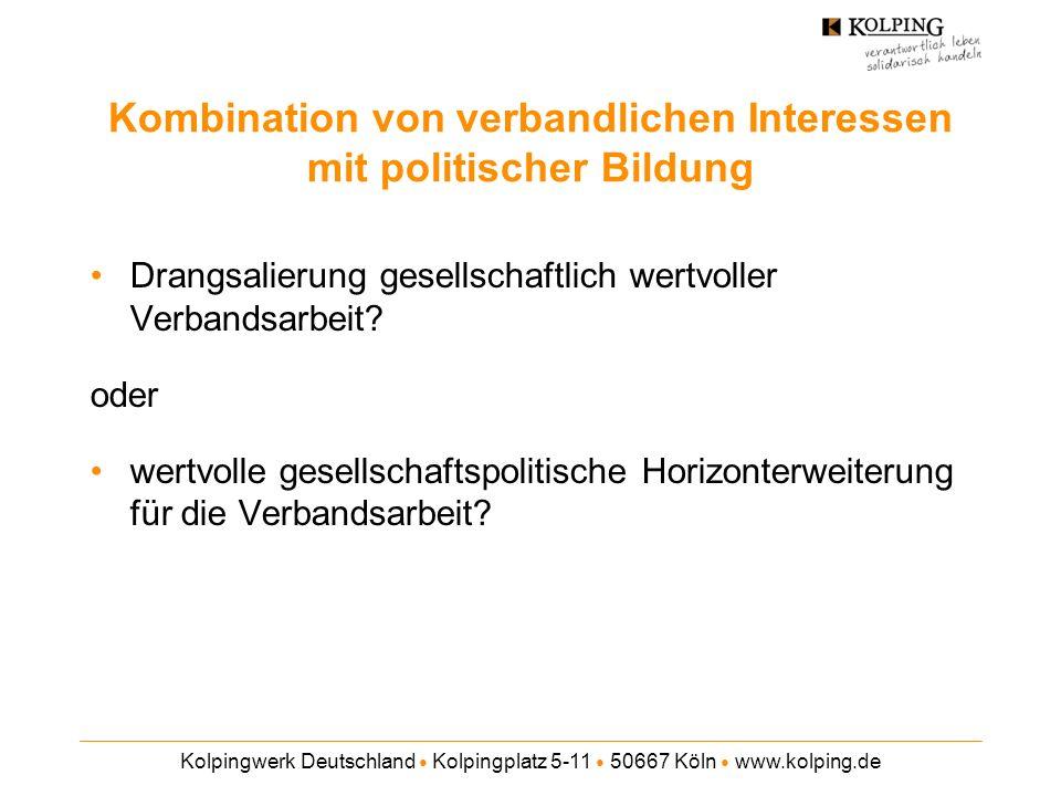Kolpingwerk Deutschland Kolpingplatz 5-11 50667 Köln www.kolping.de Kombination von verbandlichen Interessen mit politischer Bildung Drangsalierung ge