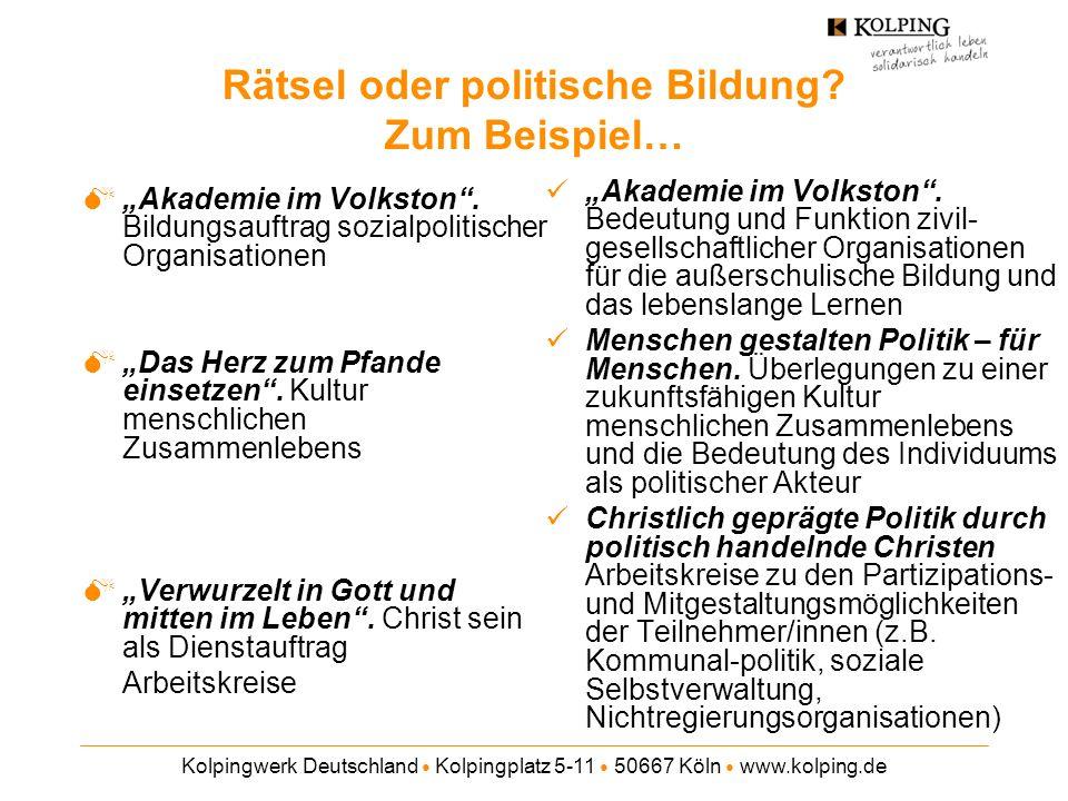 Kolpingwerk Deutschland Kolpingplatz 5-11 50667 Köln www.kolping.de Rätsel oder politische Bildung? Zum Beispiel… Akademie im Volkston. Bildungsauftra