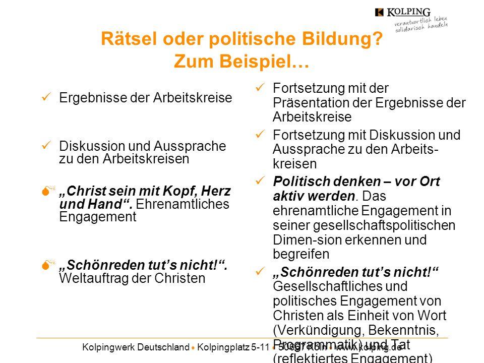 Kolpingwerk Deutschland Kolpingplatz 5-11 50667 Köln www.kolping.de Rätsel oder politische Bildung? Zum Beispiel… Ergebnisse der Arbeitskreise Diskuss