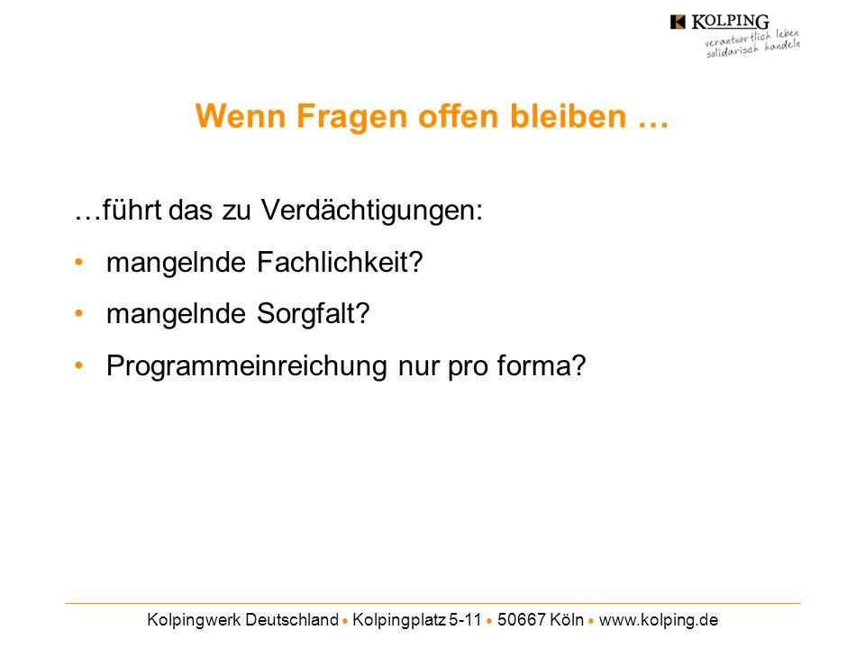 Kolpingwerk Deutschland Kolpingplatz 5-11 50667 Köln www.kolping.de Wenn Fragen offen bleiben … …führt das zu Verdächtigungen: mangelnde Fachlichkeit?