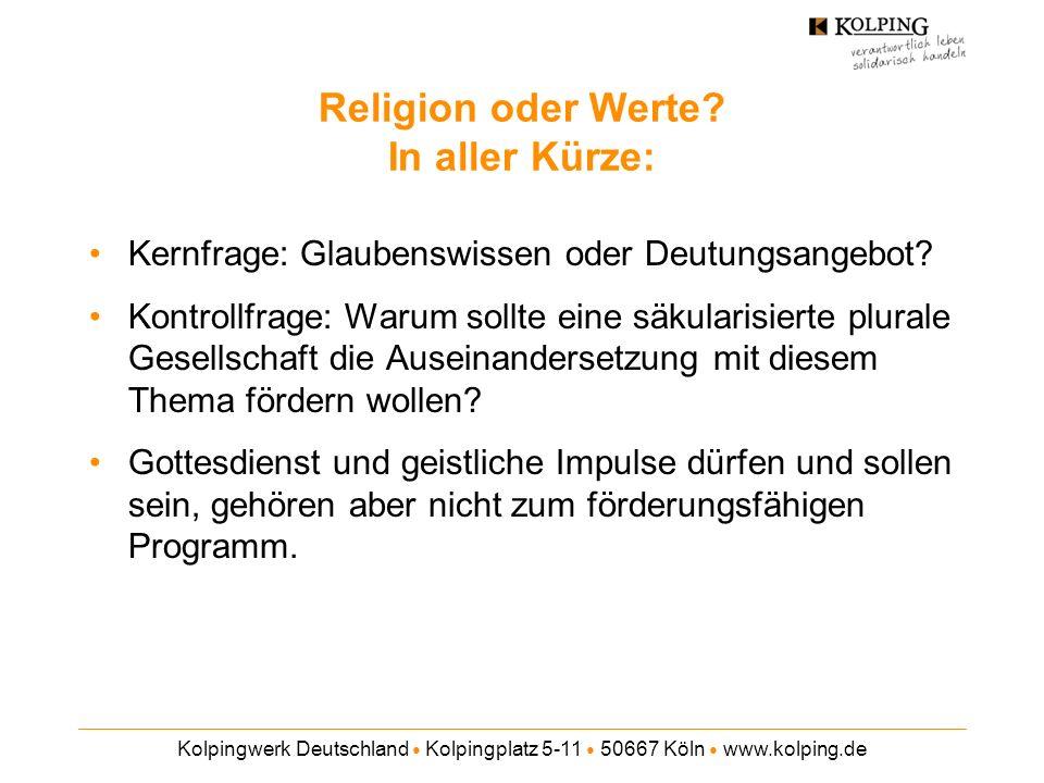 Kolpingwerk Deutschland Kolpingplatz 5-11 50667 Köln www.kolping.de Religion oder Werte? In aller Kürze: Kernfrage: Glaubenswissen oder Deutungsangebo