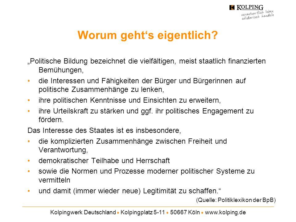 Kolpingwerk Deutschland Kolpingplatz 5-11 50667 Köln www.kolping.de Worum gehts eigentlich? Politische Bildung bezeichnet die vielfältigen, meist staa