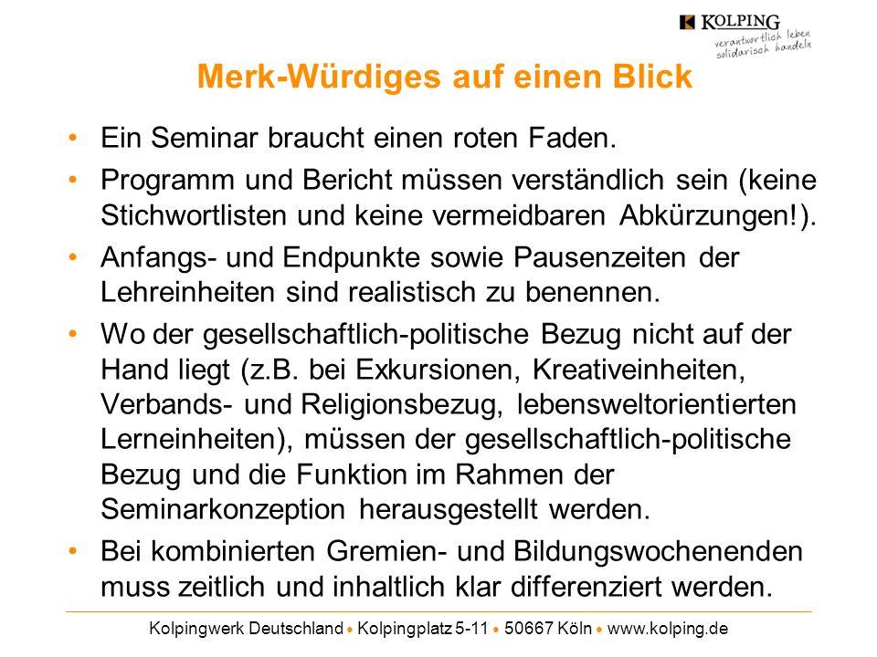 Kolpingwerk Deutschland Kolpingplatz 5-11 50667 Köln www.kolping.de Merk-Würdiges auf einen Blick Ein Seminar braucht einen roten Faden. Programm und