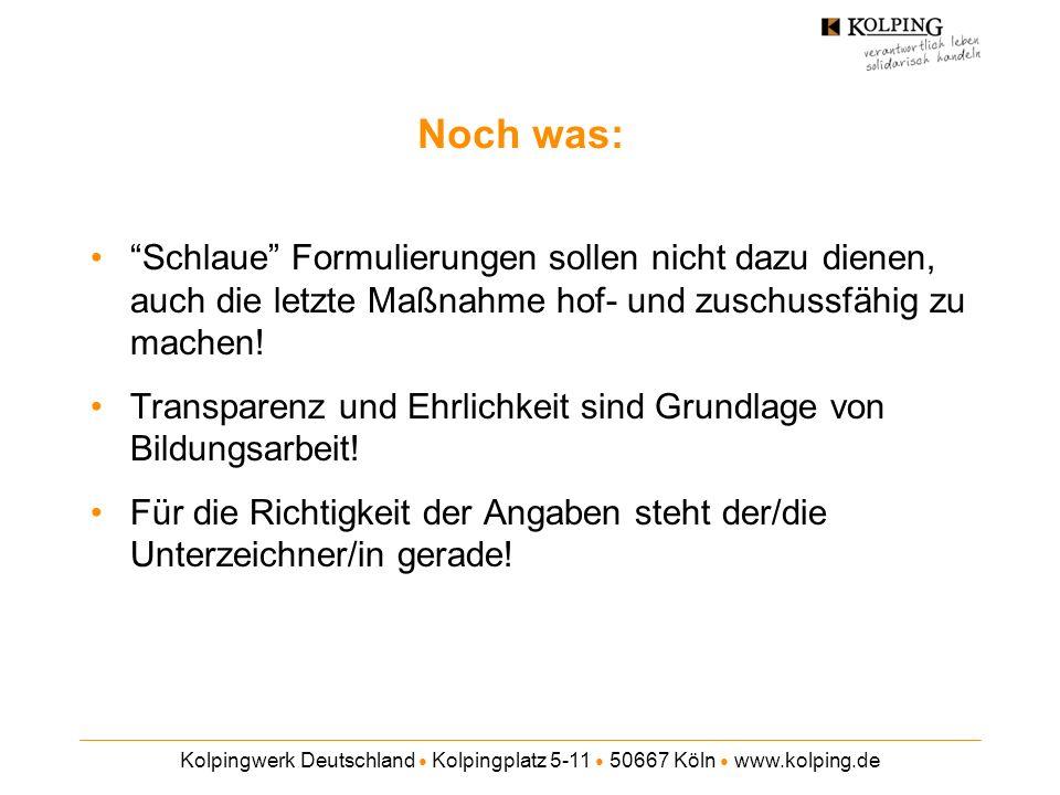 Kolpingwerk Deutschland Kolpingplatz 5-11 50667 Köln www.kolping.de Noch was: Schlaue Formulierungen sollen nicht dazu dienen, auch die letzte Maßnahm