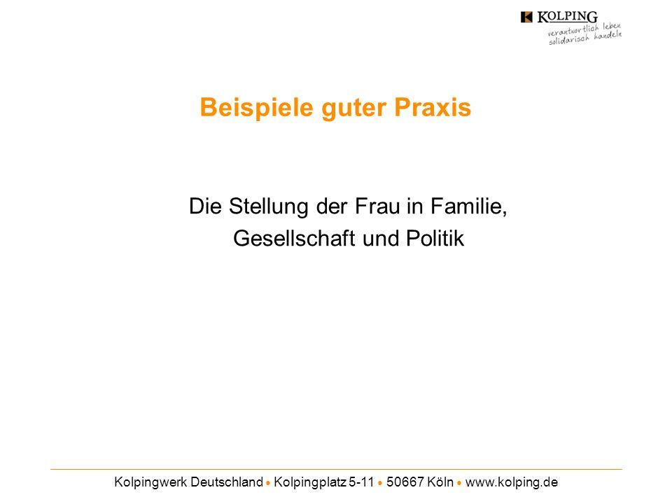 Kolpingwerk Deutschland Kolpingplatz 5-11 50667 Köln www.kolping.de Beispiele guter Praxis Die Stellung der Frau in Familie, Gesellschaft und Politik