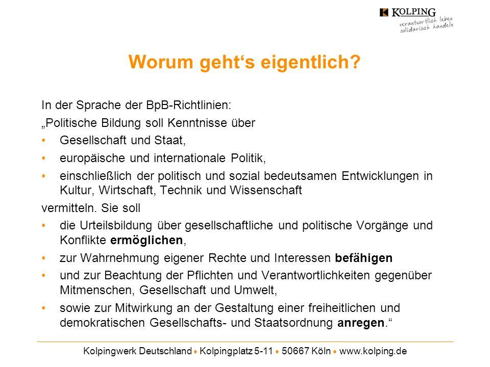 Kolpingwerk Deutschland Kolpingplatz 5-11 50667 Köln www.kolping.de Worum gehts eigentlich? In der Sprache der BpB-Richtlinien: Politische Bildung sol