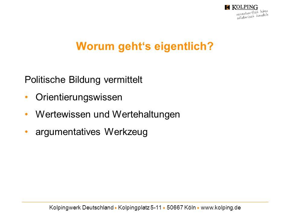 Kolpingwerk Deutschland Kolpingplatz 5-11 50667 Köln www.kolping.de Worum gehts eigentlich? Politische Bildung vermittelt Orientierungswissen Wertewis