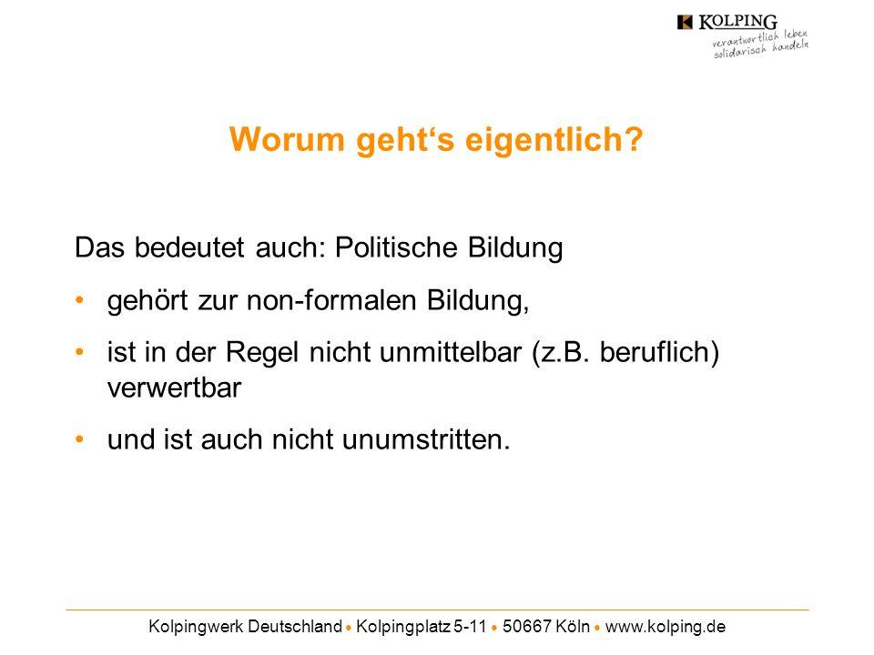 Kolpingwerk Deutschland Kolpingplatz 5-11 50667 Köln www.kolping.de Worum gehts eigentlich? Das bedeutet auch: Politische Bildung gehört zur non-forma