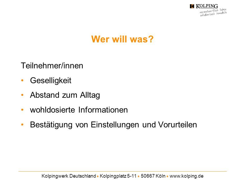 Kolpingwerk Deutschland Kolpingplatz 5-11 50667 Köln www.kolping.de Wer will was? Teilnehmer/innen Geselligkeit Abstand zum Alltag wohldosierte Inform