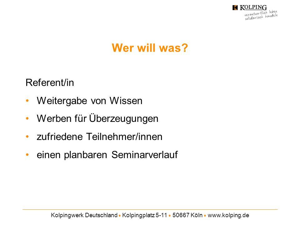 Kolpingwerk Deutschland Kolpingplatz 5-11 50667 Köln www.kolping.de Wer will was? Referent/in Weitergabe von Wissen Werben für Überzeugungen zufrieden