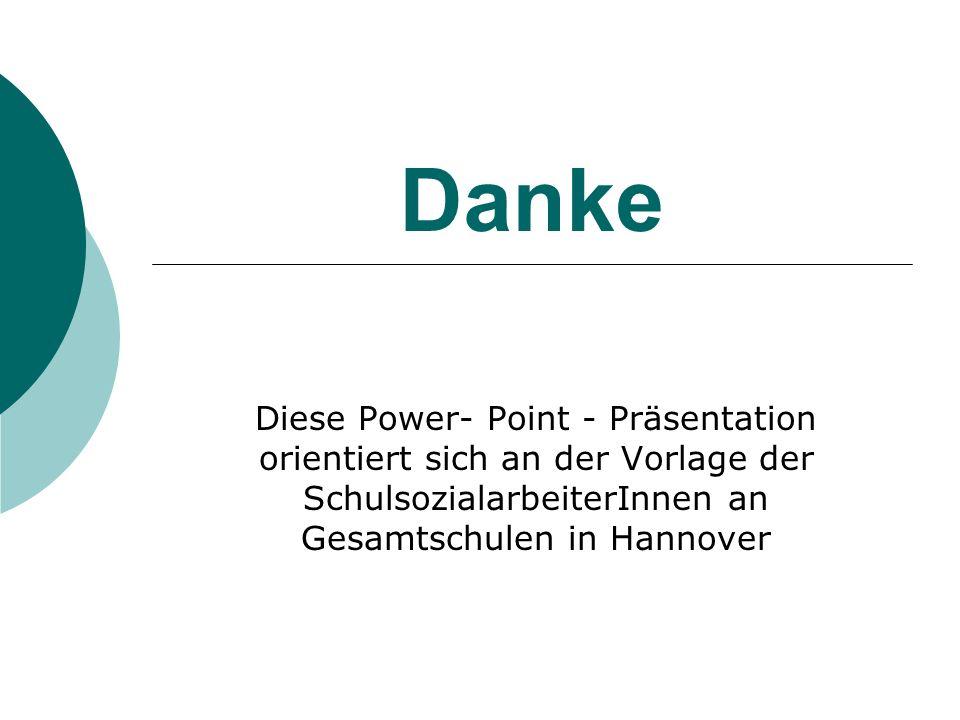 Danke Diese Power- Point - Präsentation orientiert sich an der Vorlage der SchulsozialarbeiterInnen an Gesamtschulen in Hannover