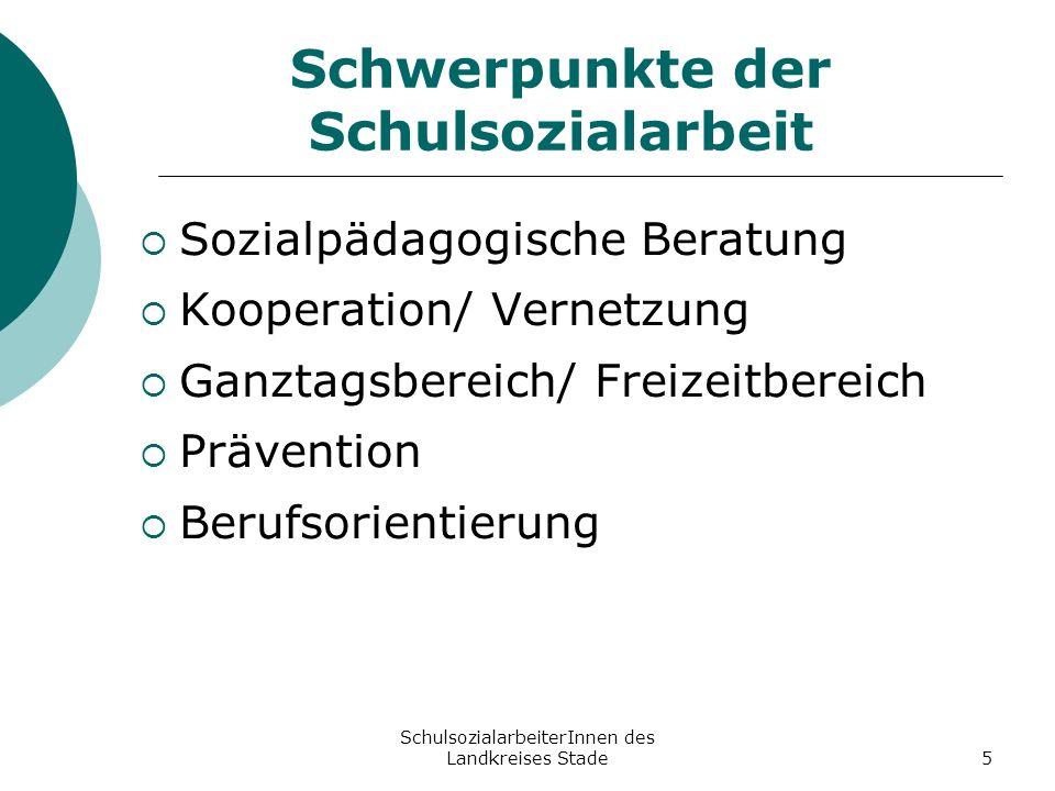 SchulsozialarbeiterInnen des Landkreises Stade5 Schwerpunkte der Schulsozialarbeit Sozialpädagogische Beratung Kooperation/ Vernetzung Ganztagsbereich