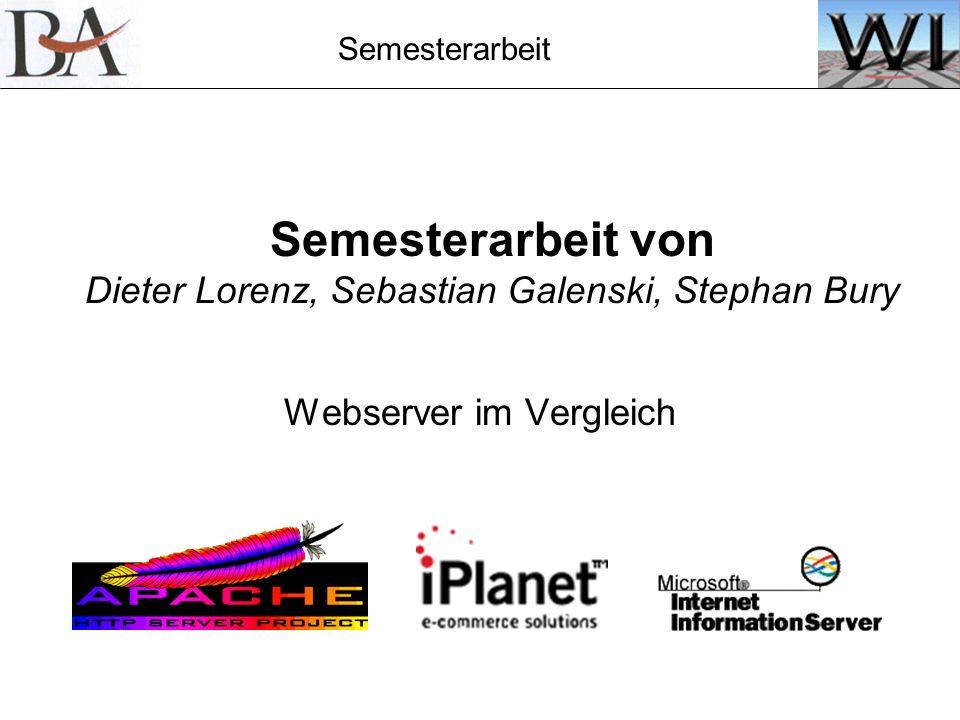 Semesterarbeit Semesterarbeit von Dieter Lorenz, Sebastian Galenski, Stephan Bury Webserver im Vergleich