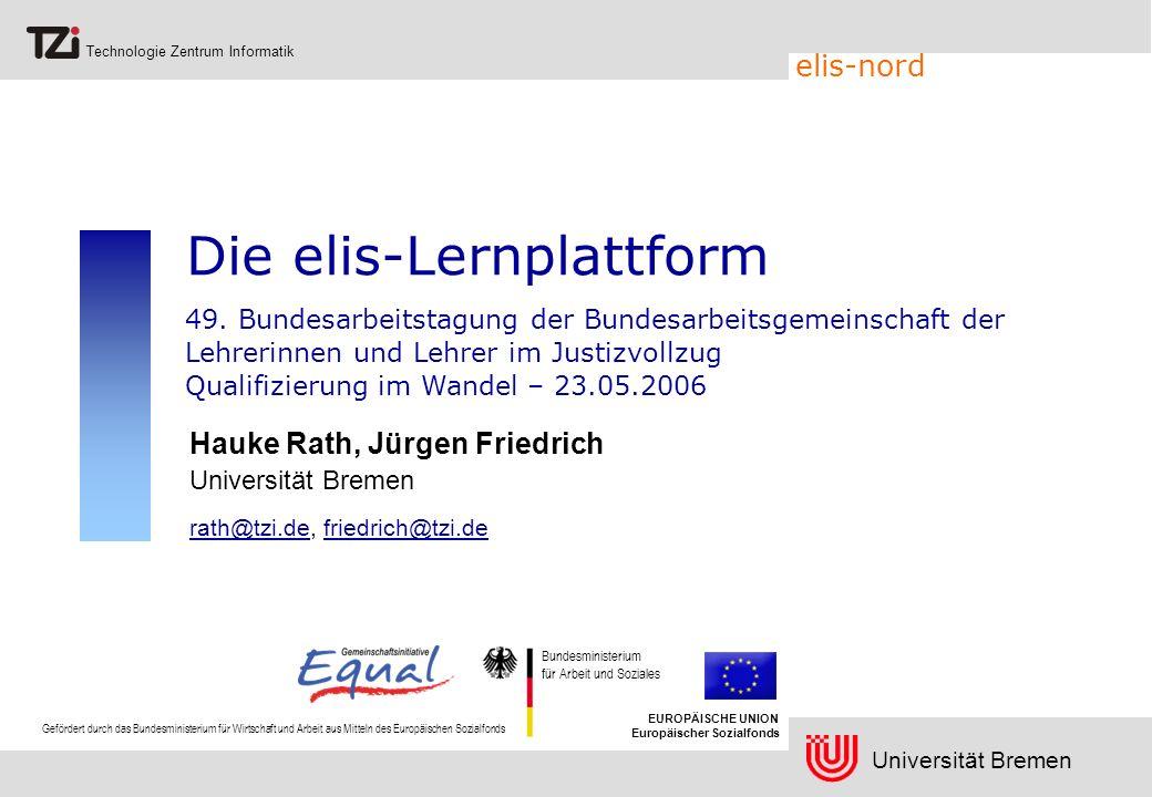 Universität Bremen Technologie Zentrum Informatik elis-nord Die elis-Lernplattform Hauke Rath, Jürgen Friedrich Universität Bremen rath@tzi.derath@tzi