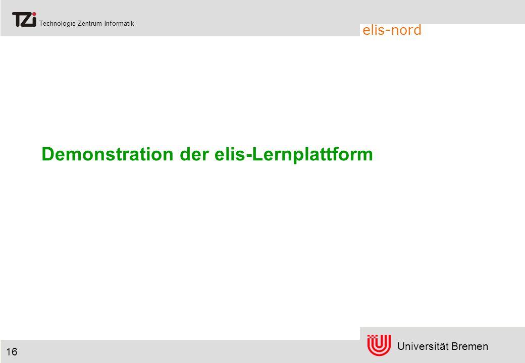 Universität Bremen Technologie Zentrum Informatik elis-nord 16 Demonstration der elis-Lernplattform