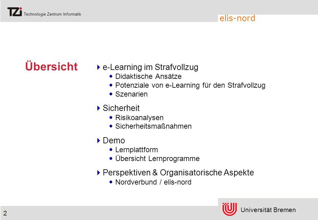 Universität Bremen Technologie Zentrum Informatik elis-nord 2 Übersicht e-Learning im Strafvollzug Didaktische Ansätze Potenziale von e-Learning für d