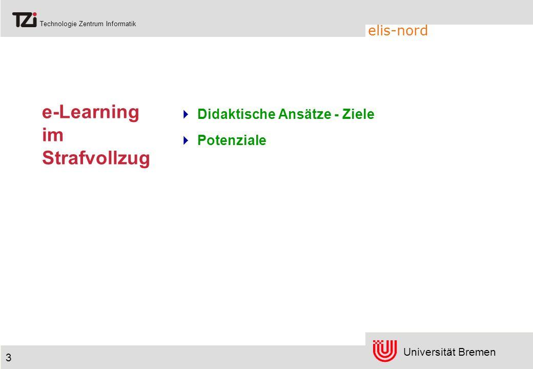 Universität Bremen Technologie Zentrum Informatik elis-nord 3 e-Learning im Strafvollzug Didaktische Ansätze - Ziele Potenziale