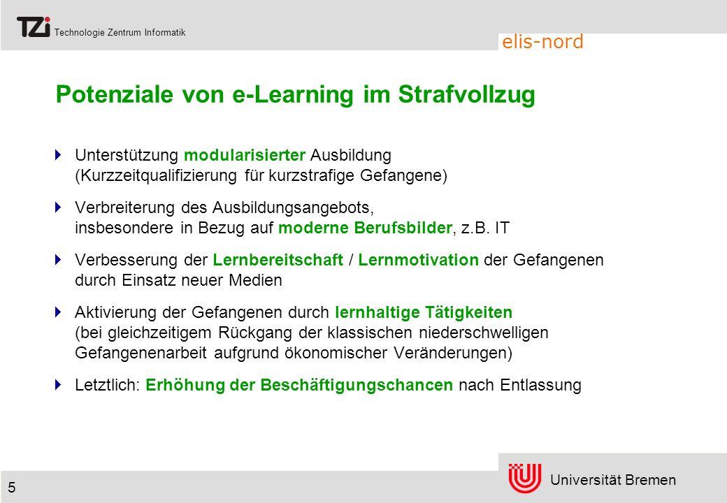 Universität Bremen Technologie Zentrum Informatik elis-nord 5 Potenziale von e-Learning im Strafvollzug Unterstützung modularisierter Ausbildung (Kurz
