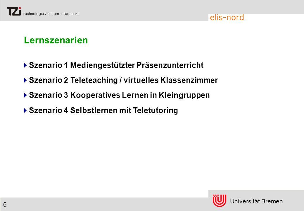 Universität Bremen Technologie Zentrum Informatik elis-nord 6 Szenario 1 Teleteaching / virtuelles Klassenzimmer Szenario 2 Kooperatives Lernen in Kle