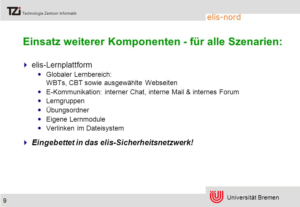Universität Bremen Technologie Zentrum Informatik elis-nord 9 Einsatz weiterer Komponenten - für alle Szenarien: elis-Lernplattform Globaler Lernberei