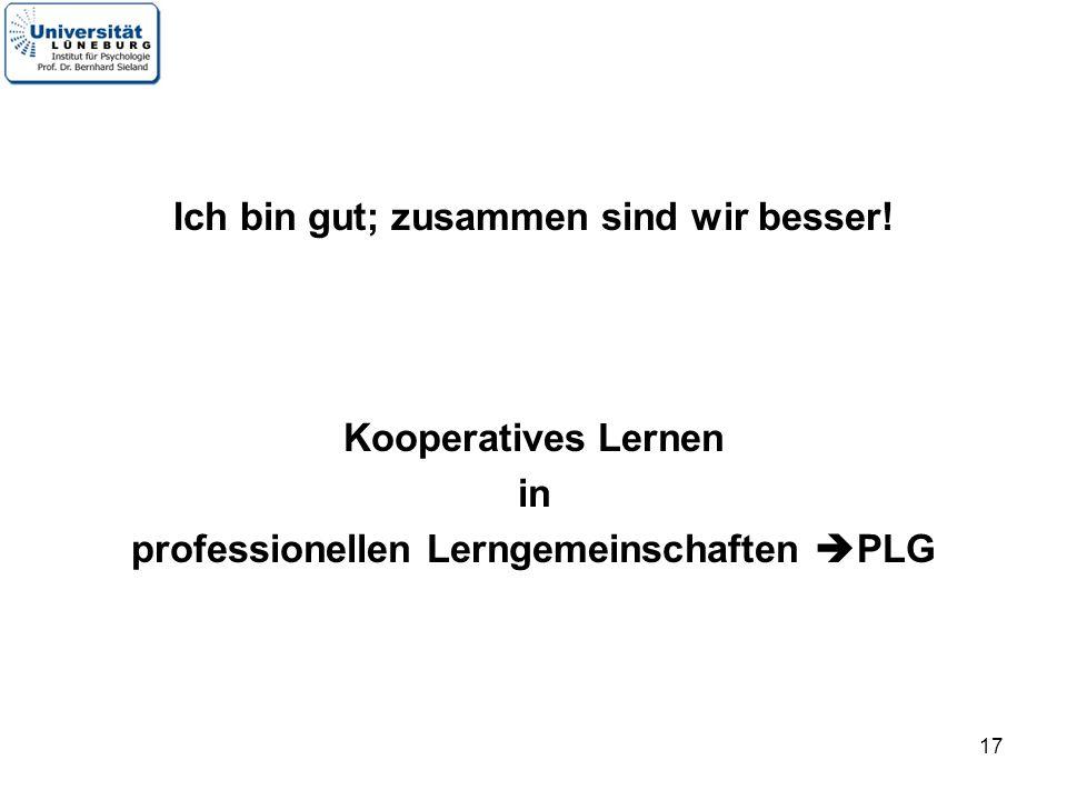 17 Ich bin gut; zusammen sind wir besser! Kooperatives Lernen in professionellen Lerngemeinschaften PLG