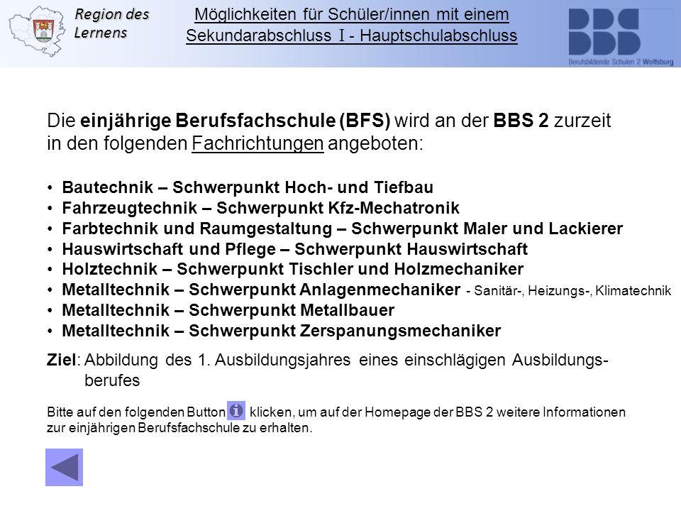 Region des Lernens Die einjährige Berufsfachschule (BFS) wird an der BBS 2 zurzeit in den folgenden Fachrichtungen angeboten: Bautechnik – Schwerpunkt