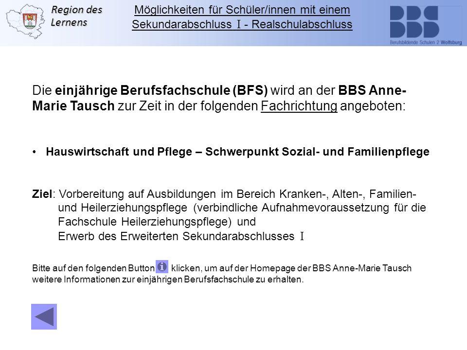 Region des Lernens Die einjährige Berufsfachschule (BFS) wird an der BBS Anne- Marie Tausch zur Zeit in der folgenden Fachrichtung angeboten: Hauswirt