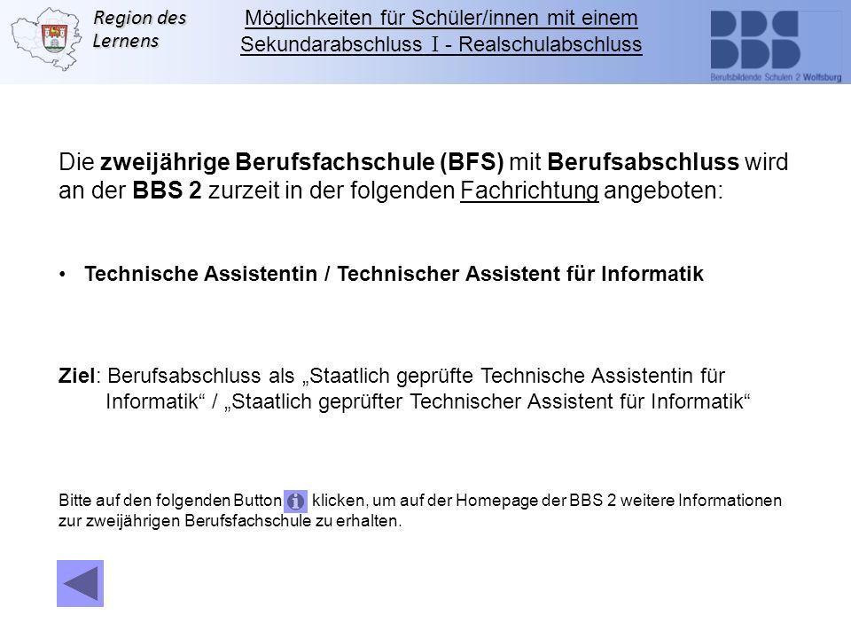 Region des Lernens Die zweijährige Berufsfachschule (BFS) mit Berufsabschluss wird an der BBS 2 zurzeit in der folgenden Fachrichtung angeboten: Techn