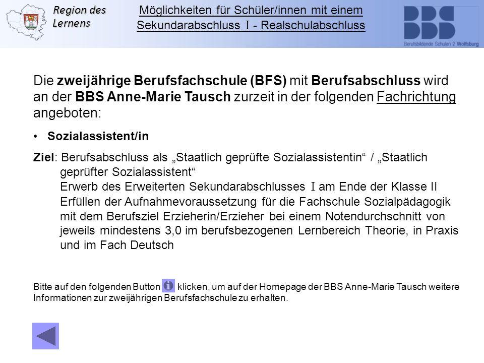 Region des Lernens Die zweijährige Berufsfachschule (BFS) mit Berufsabschluss wird an der BBS Anne-Marie Tausch zurzeit in der folgenden Fachrichtung