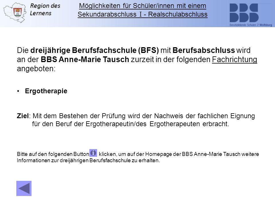 Region des Lernens Die dreijährige Berufsfachschule (BFS) mit Berufsabschluss wird an der BBS Anne-Marie Tausch zurzeit in der folgenden Fachrichtung