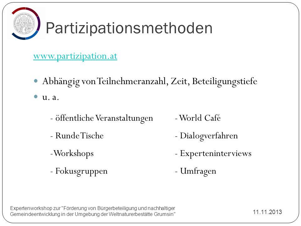 Partizipationsmethoden 11.11.2013 www.partizipation.at Abhängig von Teilnehmeranzahl, Zeit, Beteiligungstiefe u. a. Expertenworkshop zur
