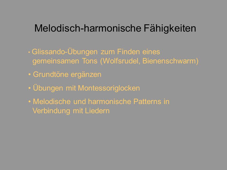 Melodisch-harmonische Fähigkeiten Glissando-Übungen zum Finden eines gemeinsamen Tons (Wolfsrudel, Bienenschwarm) Grundtöne ergänzen Übungen mit Montessoriglocken Melodische und harmonische Patterns in Verbindung mit Liedern