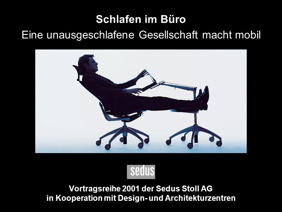 1 Vortragsreihe 2001 der Sedus Stoll AG in Kooperation mit Design- und Architekturzentren Schlafen im Büro Eine unausgeschlafene Gesellschaft macht mo