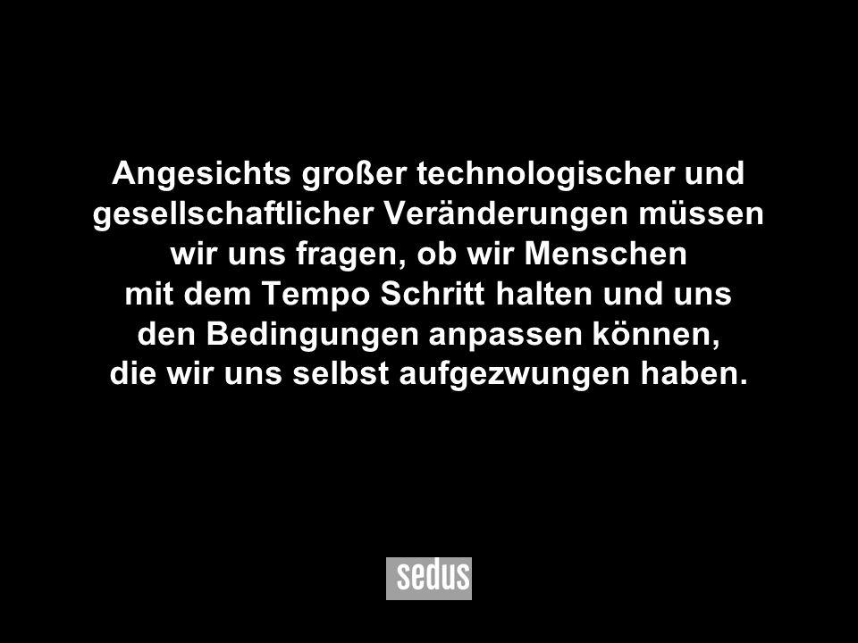 2 Angesichts großer technologischer und gesellschaftlicher Veränderungen müssen wir uns fragen, ob wir Menschen mit dem Tempo Schritt halten und uns d