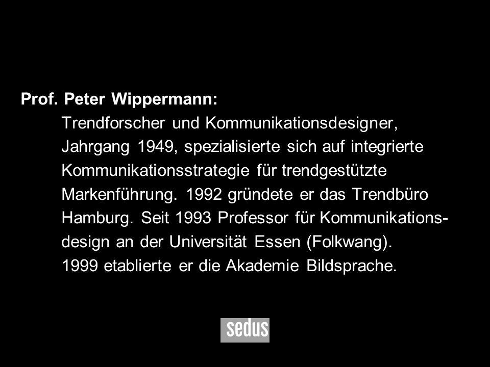 7 Prof. Peter Wippermann: Trendforscher und Kommunikationsdesigner, Jahrgang 1949, spezialisierte sich auf integrierte Kommunikationsstrategie für tre