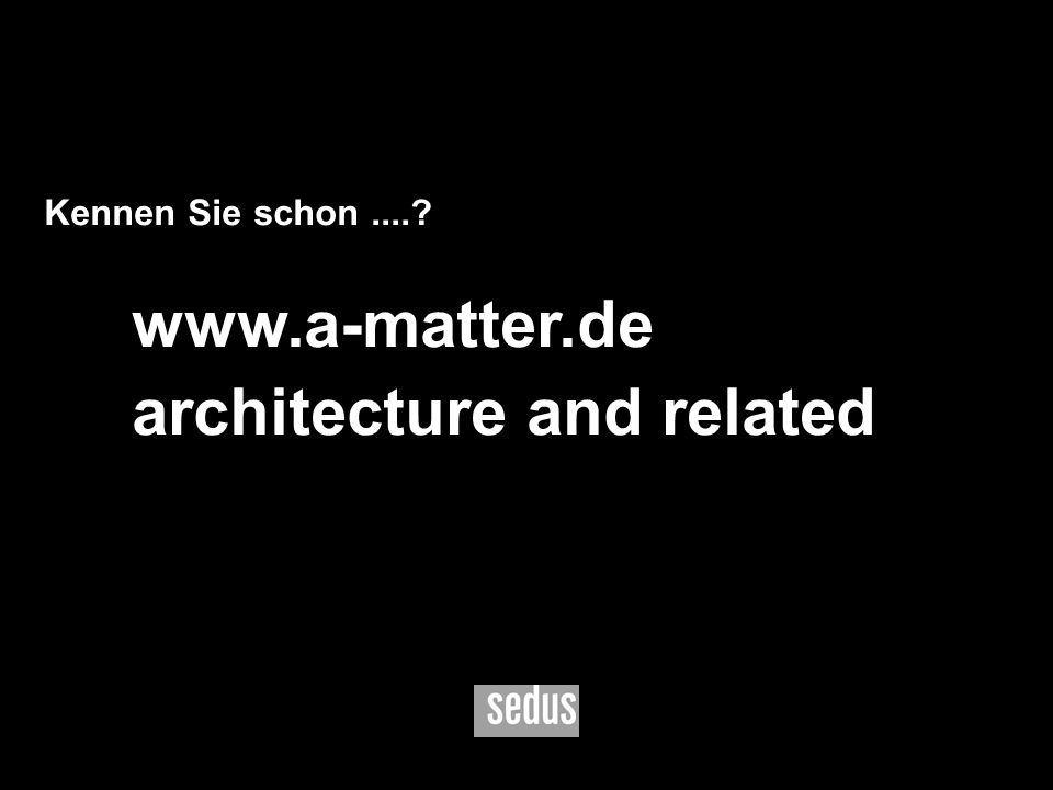 9 Kennen Sie schon....? www.a-matter.de architecture and related
