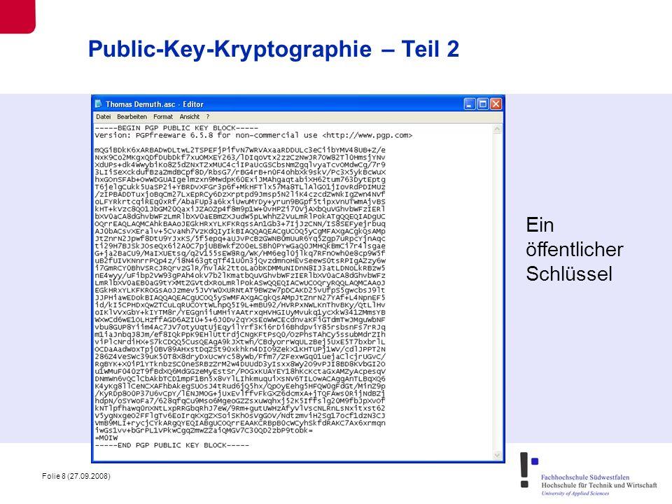 Folie 9 (27.09.2008) Man unterschreibt / authentifiziert sich mit dem eigenen privaten Schlüssel.