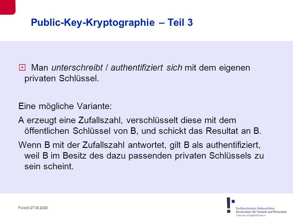 Folie 10 (27.09.2008) Damit dies Sinn ergibt, ist sicher zu stellen, dass die öffentlichen Schlüssel authentisch sind.