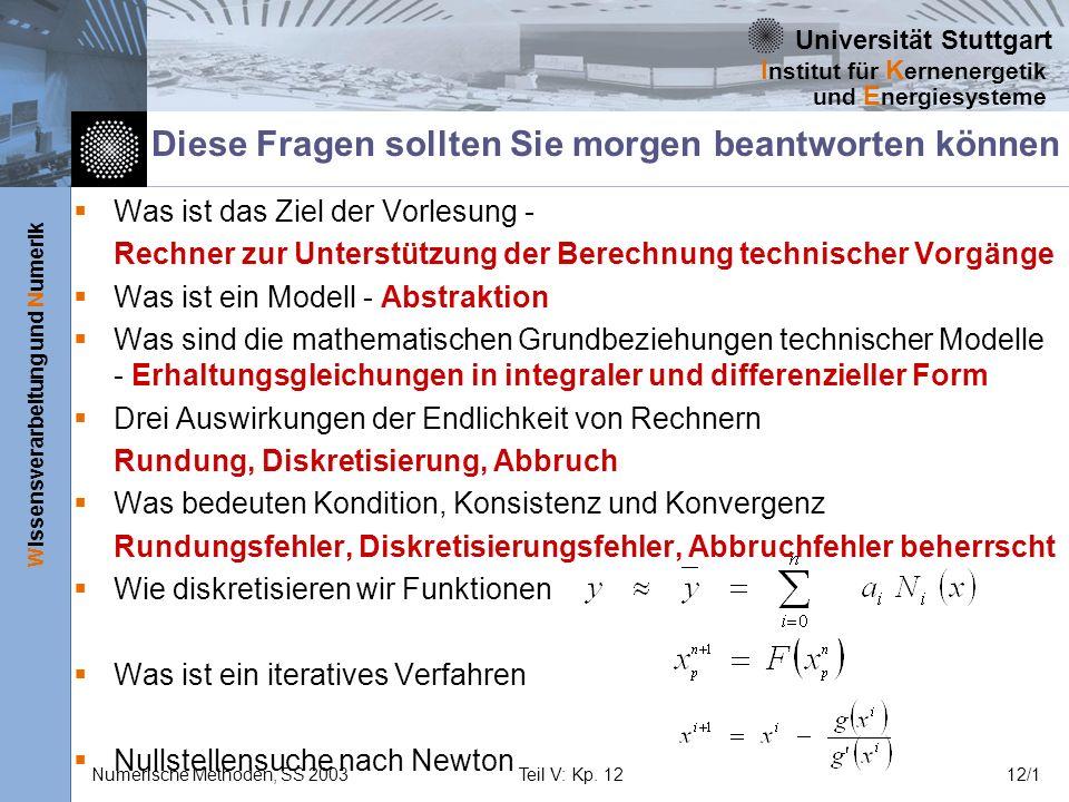 Universität Stuttgart Wissensverarbeitung und Numerik I nstitut für K ernenergetik und E nergiesysteme Numerische Methoden, SS 2003Teil V: Kp. 1212/1