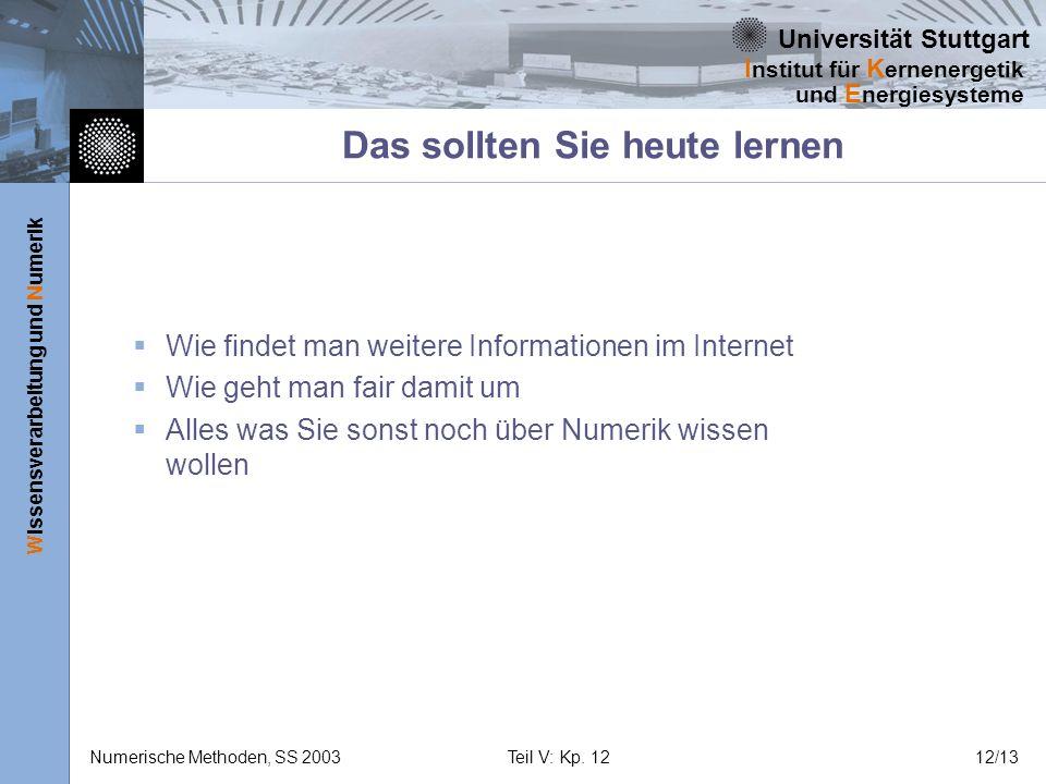 Universität Stuttgart Wissensverarbeitung und Numerik I nstitut für K ernenergetik und E nergiesysteme Numerische Methoden, SS 2003Teil V: Kp. 1212/13