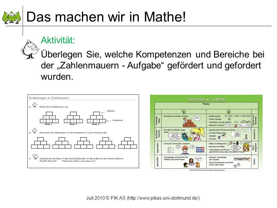 Juli 2010 © PIK AS (http://www.pikas.uni-dortmund.de/) Aktivität: Überlegen Sie, welche Kompetenzen und Bereiche bei der Zahlenmauern - Aufgabe geförd