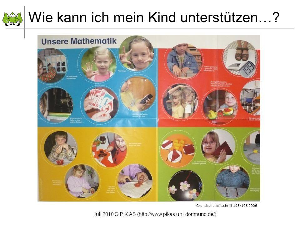 Juli 2010 © PIK AS (http://www.pikas.uni-dortmund.de/) Grundschulzeitschrift 195/196 2006 Wie kann ich mein Kind unterstützen…?