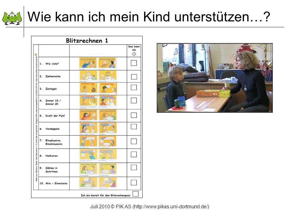 Juli 2010 © PIK AS (http://www.pikas.uni-dortmund.de/) Wie kann ich mein Kind unterstützen…?