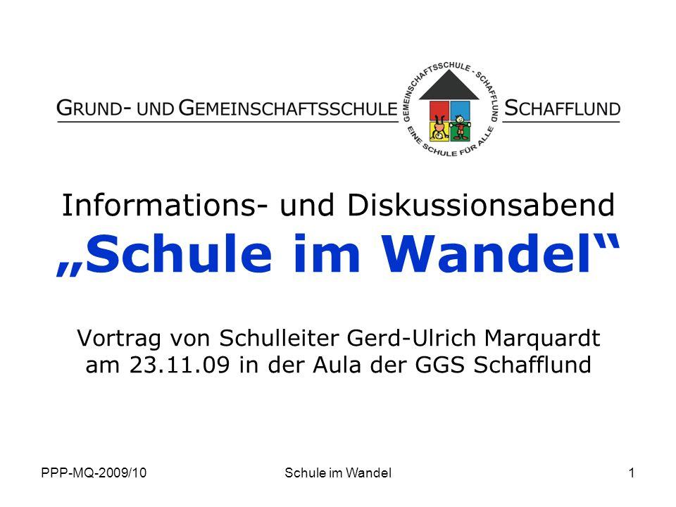PPP-MQ-2009/10Schule im Wandel1 Informations- und Diskussionsabend Schule im Wandel Vortrag von Schulleiter Gerd-Ulrich Marquardt am 23.11.09 in der A