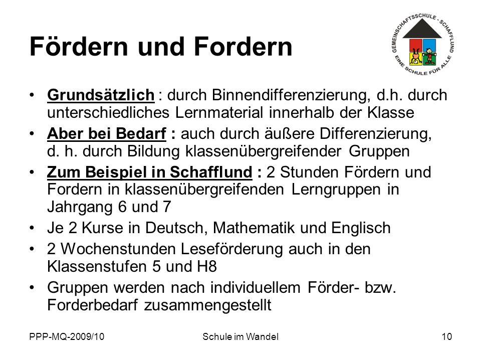 PPP-MQ-2009/10Schule im Wandel10 Fördern und Fordern Grundsätzlich : durch Binnendifferenzierung, d.h. durch unterschiedliches Lernmaterial innerhalb