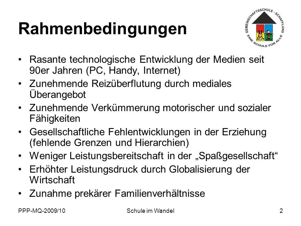 PPP-MQ-2009/10Schule im Wandel2 Rahmenbedingungen Rasante technologische Entwicklung der Medien seit 90er Jahren (PC, Handy, Internet) Zunehmende Reiz