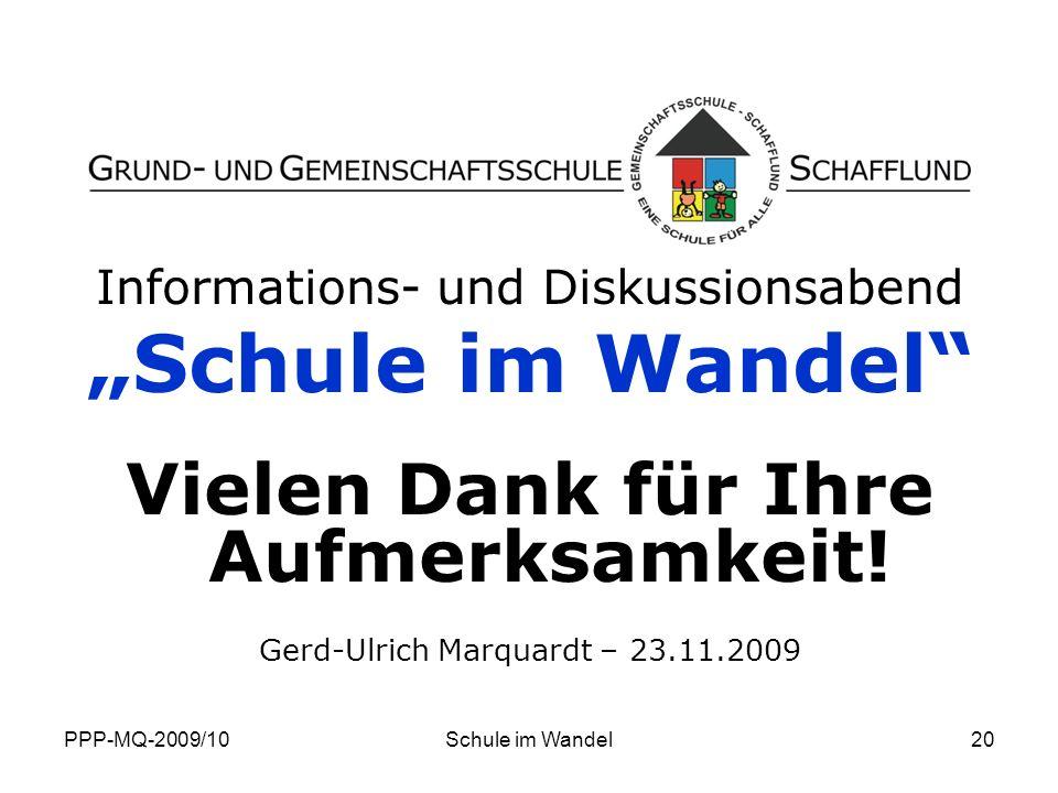 PPP-MQ-2009/10Schule im Wandel20 Informations- und Diskussionsabend Schule im Wandel Vielen Dank für Ihre Aufmerksamkeit! Gerd-Ulrich Marquardt – 23.1